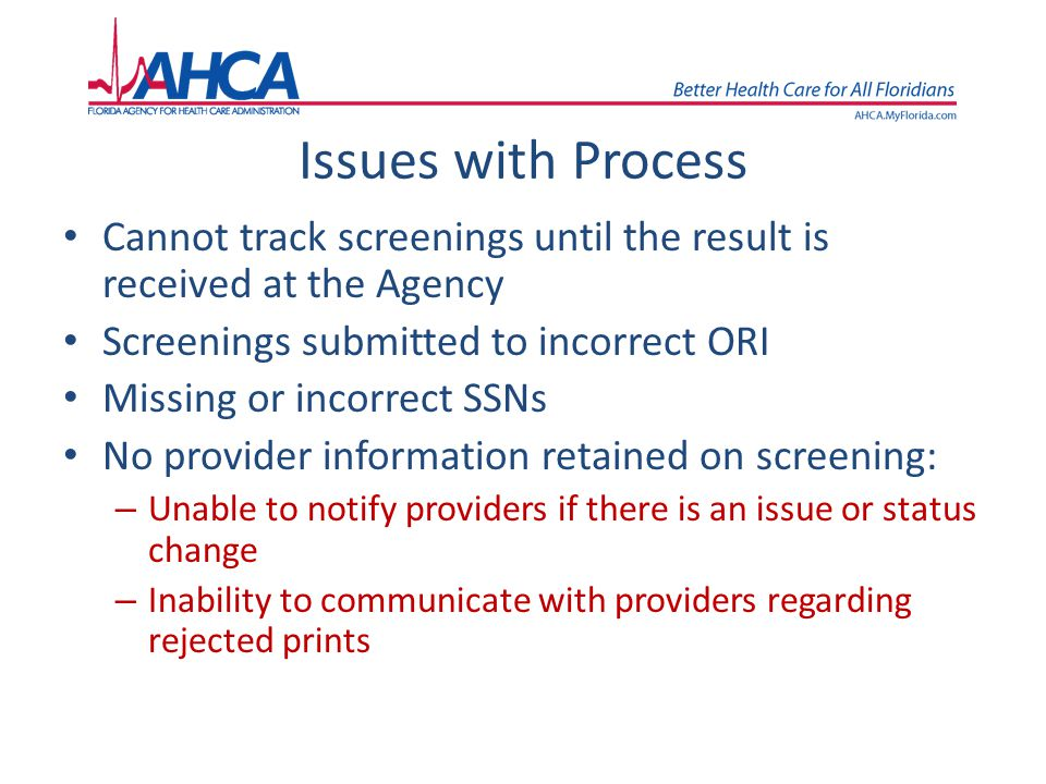 Issues with Process Cannot track screenings until the result is received at the Agency. Screenings submitted to incorrect ORI.