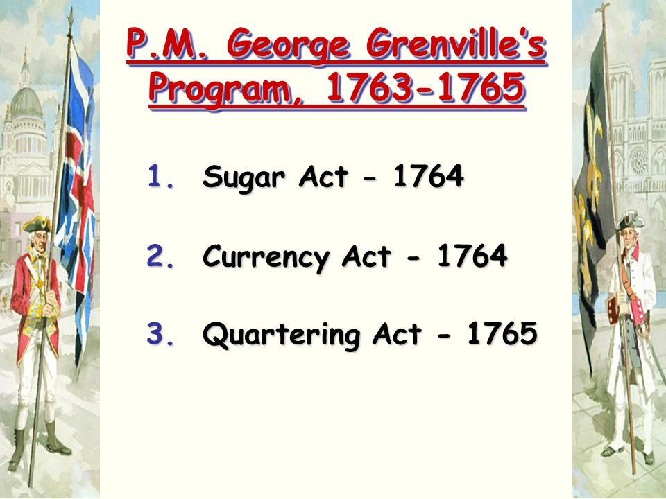 P.M. George Grenville's Program, 1763-1765
