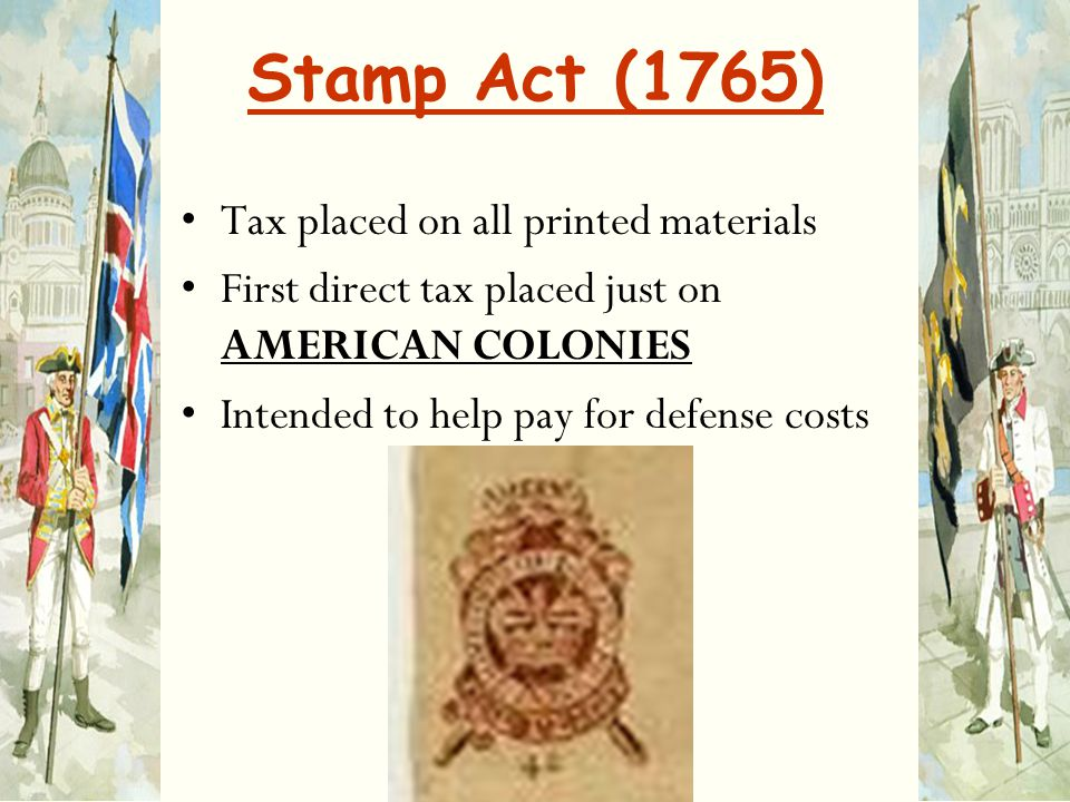 Stamp Act (1765) Tax placed on all printed materials