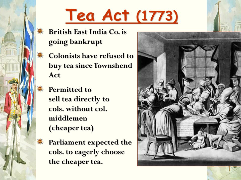 Tea Act (1773) British East India Co. is going bankrupt