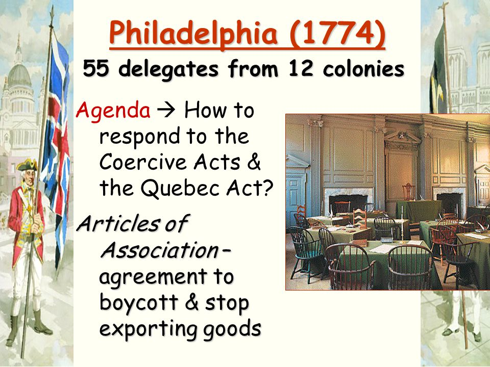 Philadelphia (1774) 55 delegates from 12 colonies