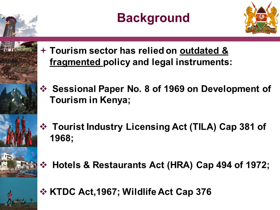Background Tourism sector has relied on outdated & fragmented policy and legal instruments: