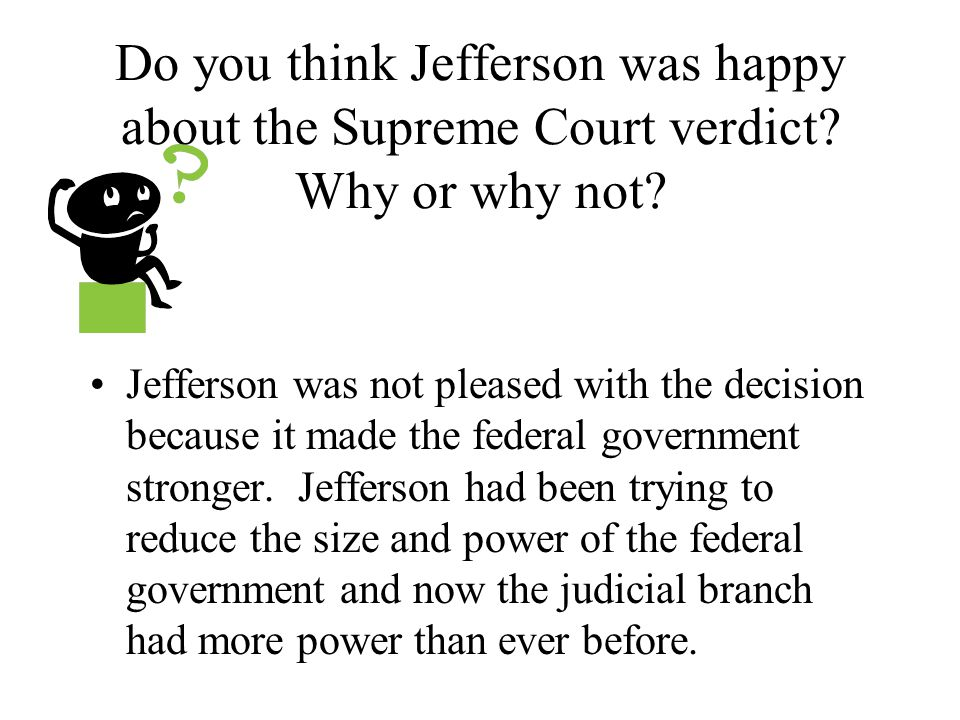 Do you think Jefferson was happy about the Supreme Court verdict