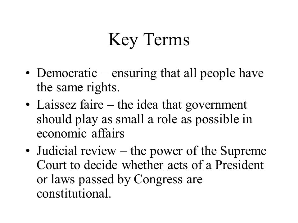 Key Terms Democratic – ensuring that all people have the same rights.
