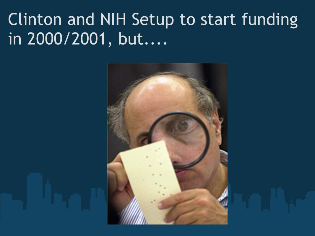 Clinton and NIH Setup to start funding in 2000/2001, but....