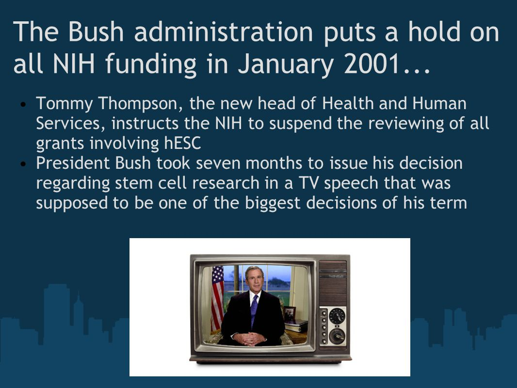 The Bush administration puts a hold on all NIH funding in January 2001...