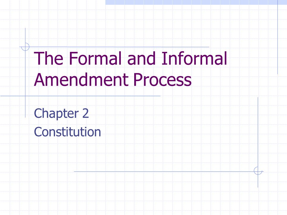 the formal and informal methods to amending the united states constitution Best answer: there are no constitutional informal methods of amending the constitution an amendment is legal only if two thirds of a quorum of house members vote for intiating a change in the constitution or two thirds of the states ask congress for a constitutional convention.