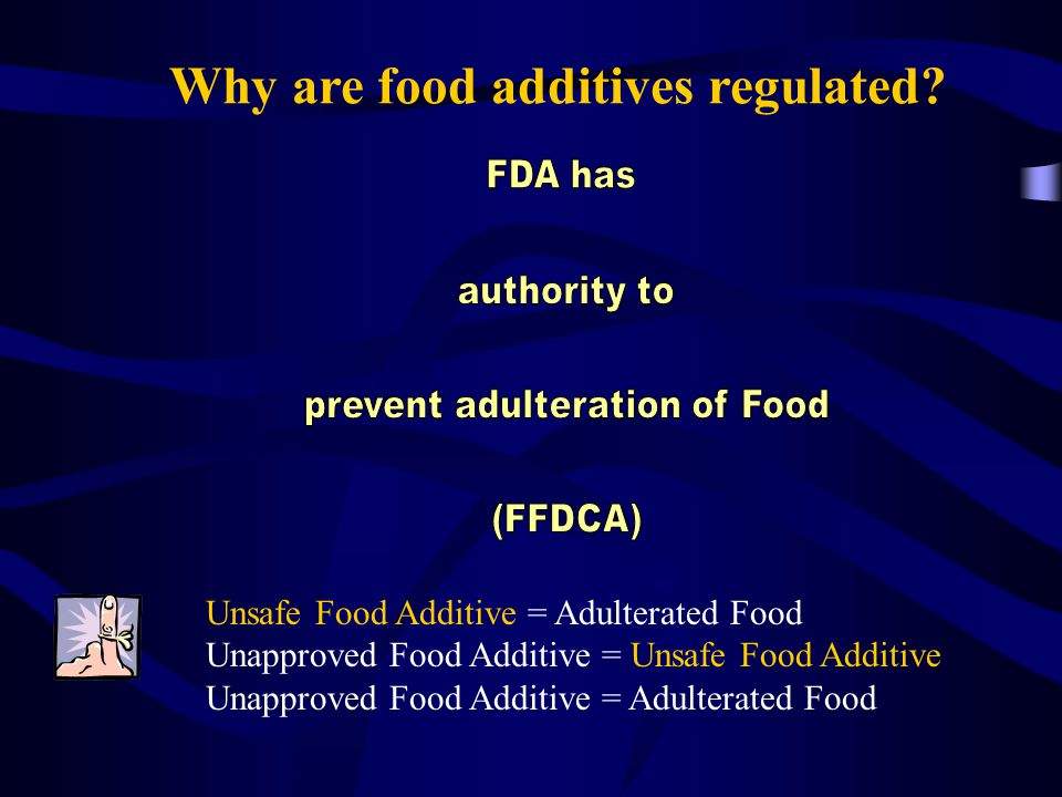 Why are food additives regulated