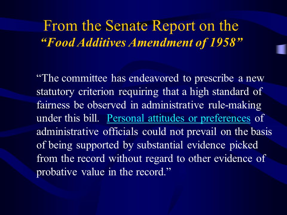 From the Senate Report on the Food Additives Amendment of 1958