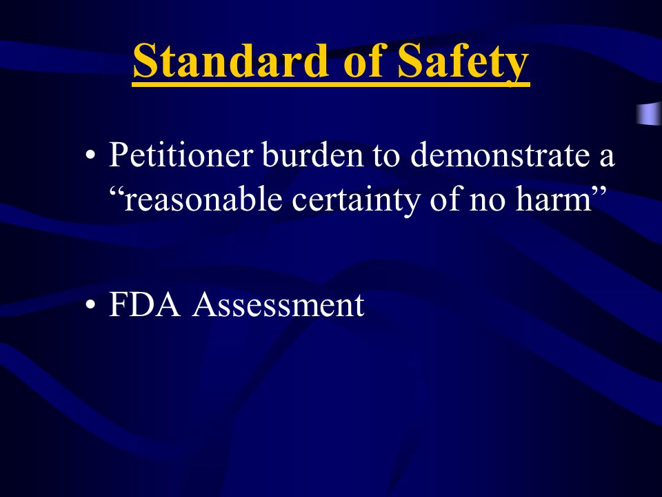 Standard of Safety Petitioner burden to demonstrate a reasonable certainty of no harm FDA Assessment.