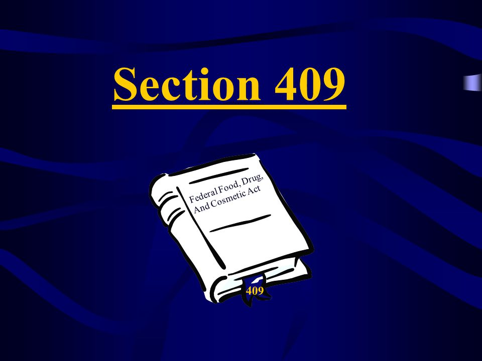 Section 409 409 Federal Food, Drug, And Cosmetic Act