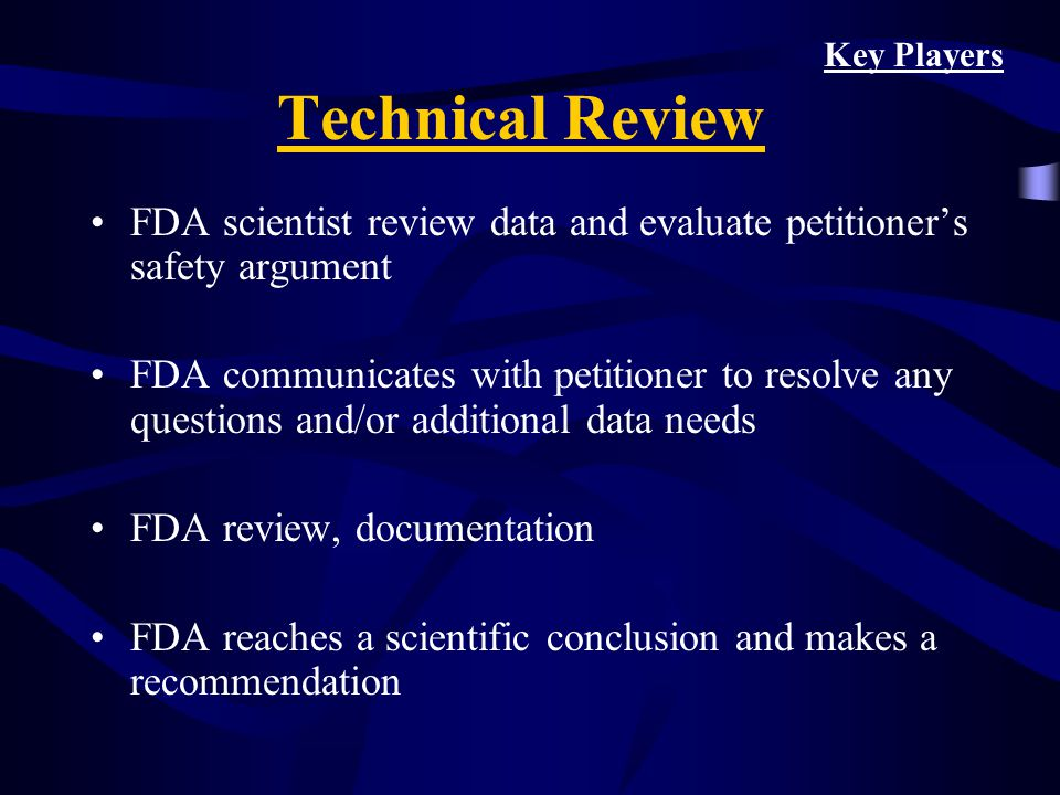 Key Players Technical Review. FDA scientist review data and evaluate petitioner's safety argument.