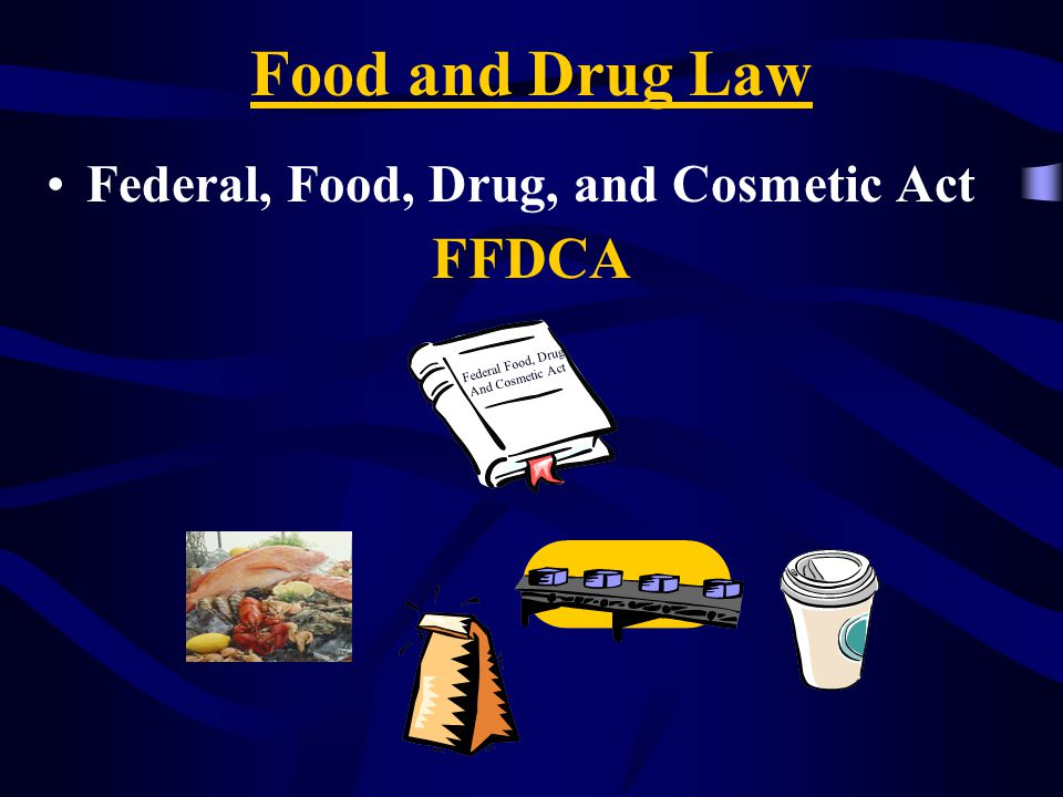 Food and Drug Law Federal, Food, Drug, and Cosmetic Act FFDCA