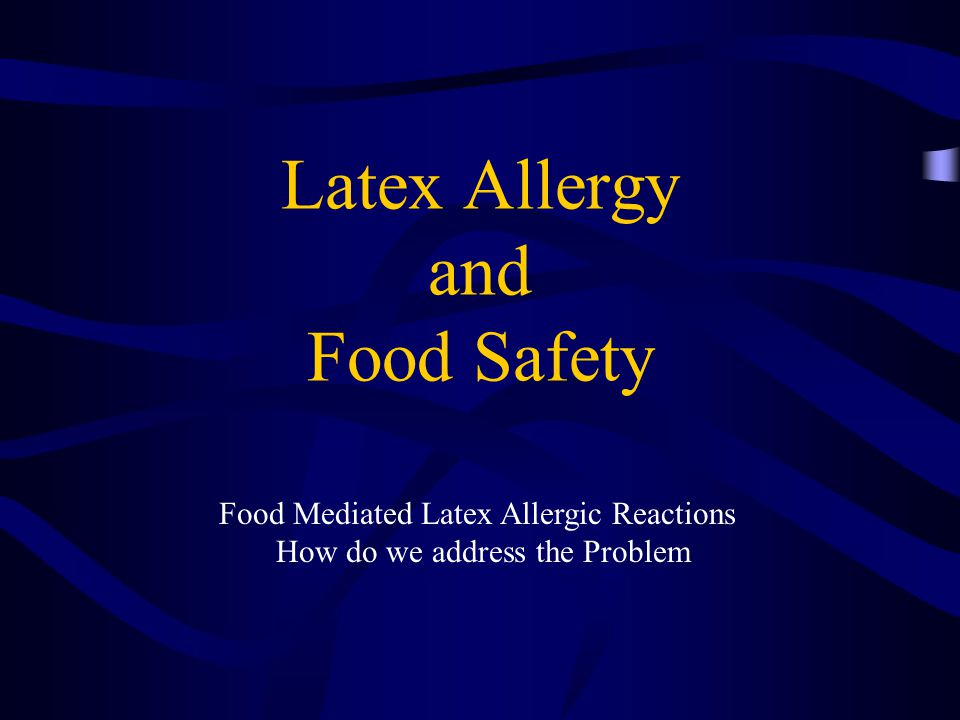 Latex Allergy and Food Safety