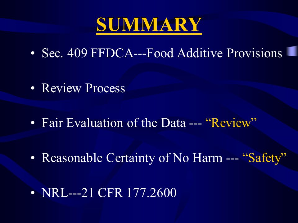 SUMMARY Sec. 409 FFDCA---Food Additive Provisions Review Process