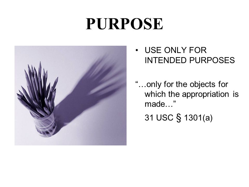 PURPOSE USE ONLY FOR INTENDED PURPOSES