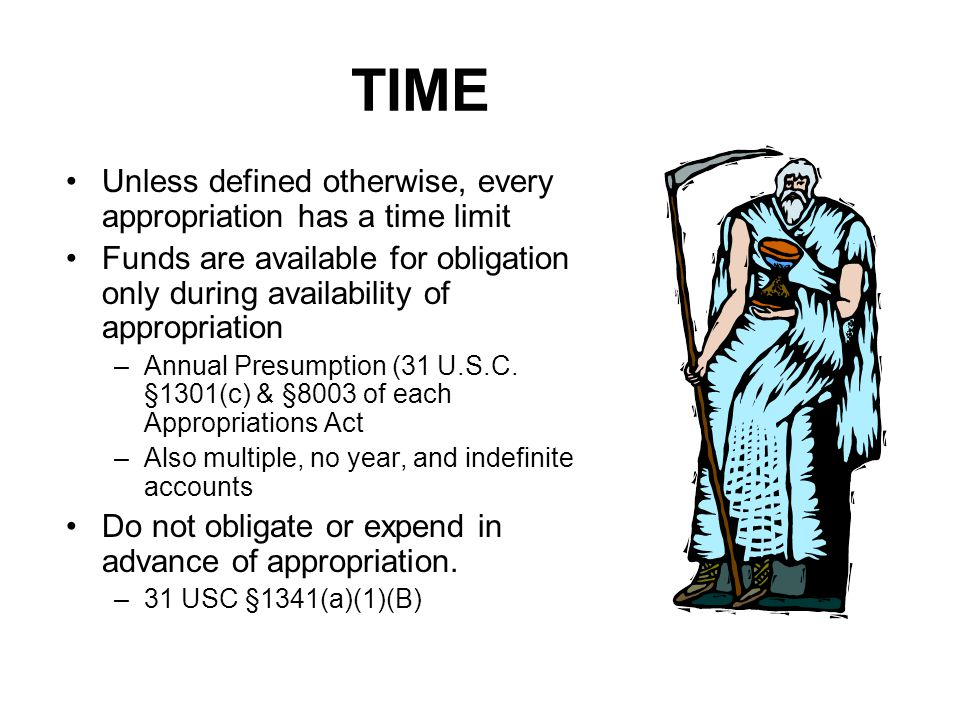 TIME Unless defined otherwise, every appropriation has a time limit