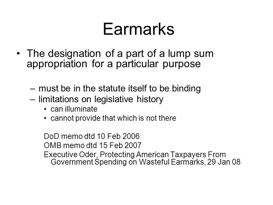 Earmarks The designation of a part of a lump sum appropriation for a particular purpose. must be in the statute itself to be binding.