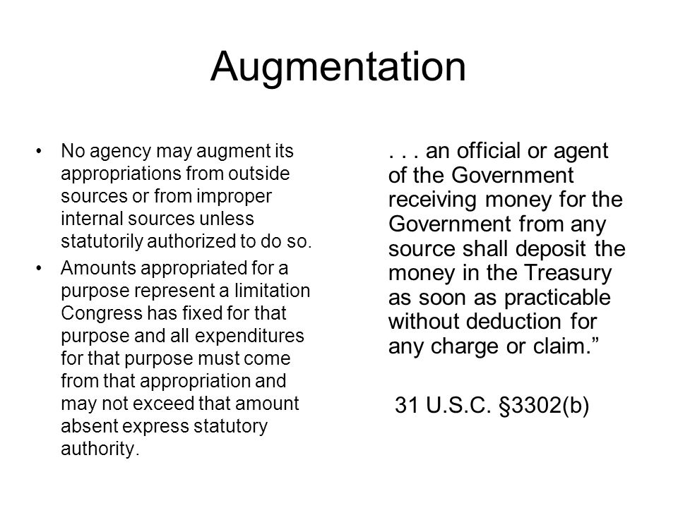 Augmentation No agency may augment its appropriations from outside sources or from improper internal sources unless statutorily authorized to do so.