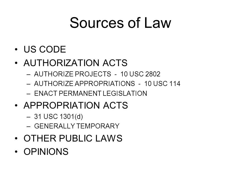Sources of Law US CODE AUTHORIZATION ACTS APPROPRIATION ACTS
