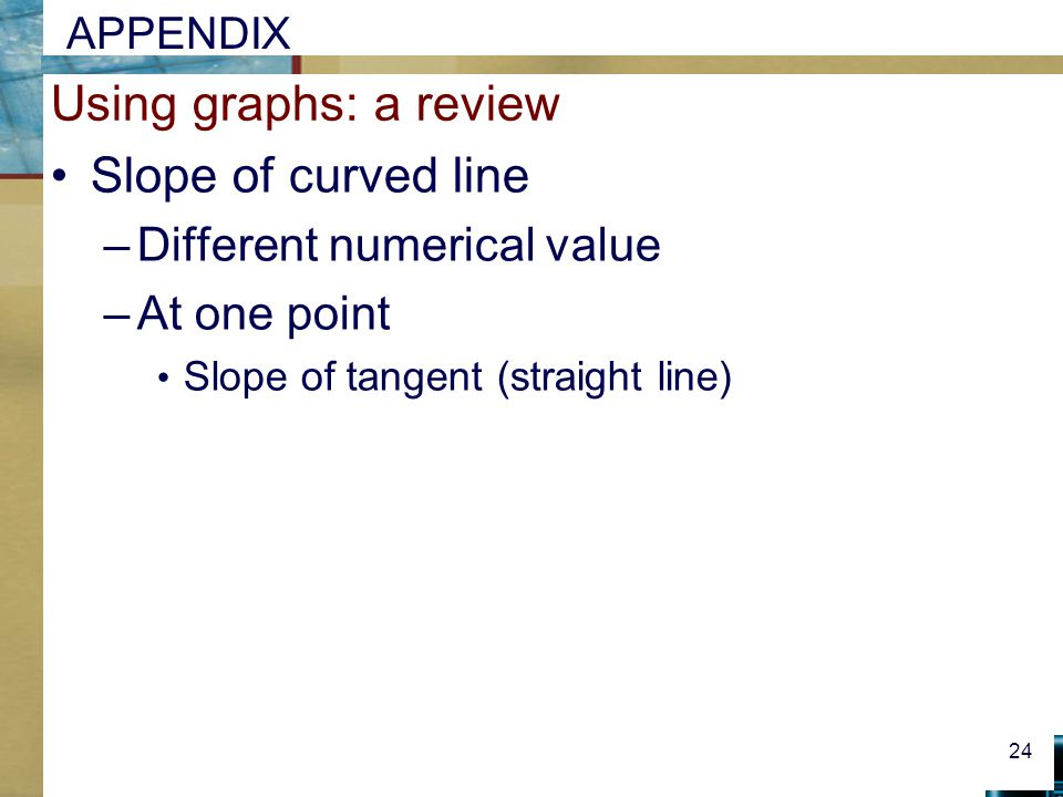 Using graphs: a review Slope of curved line Different numerical value