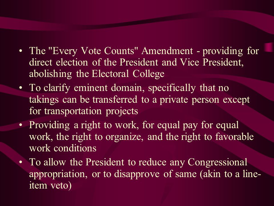 The Every Vote Counts Amendment - providing for direct election of the President and Vice President, abolishing the Electoral College
