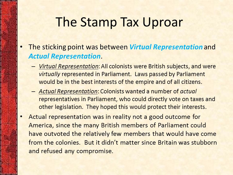The Stamp Tax Uproar The sticking point was between Virtual Representation and Actual Representation.