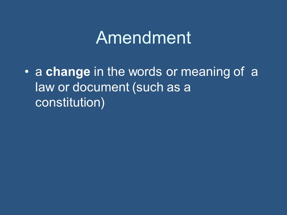 Amendment a change in the words or meaning of a law or document (such as a constitution)