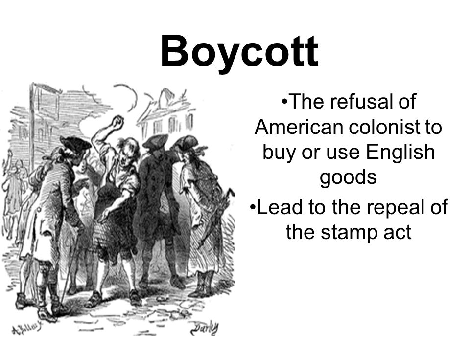Boycott The refusal of American colonist to buy or use English goods