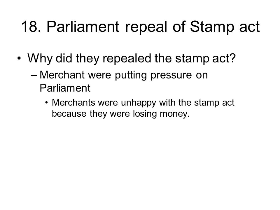 18. Parliament repeal of Stamp act