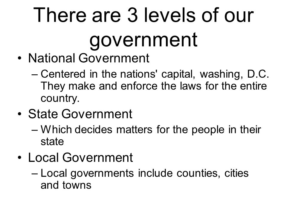 There are 3 levels of our government