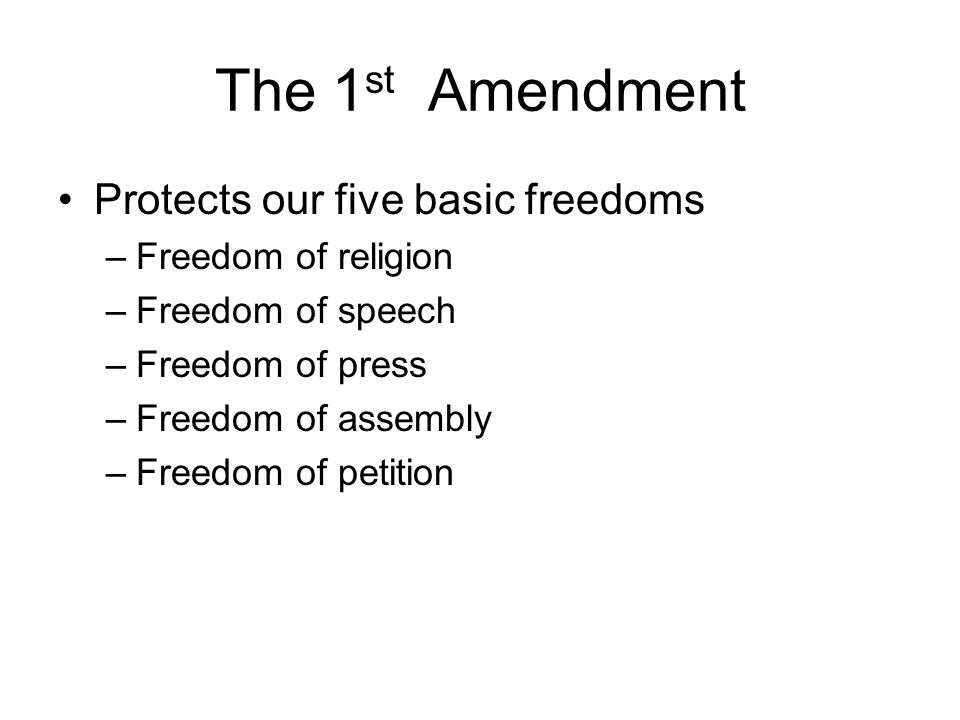 The 1st Amendment Protects our five basic freedoms Freedom of religion