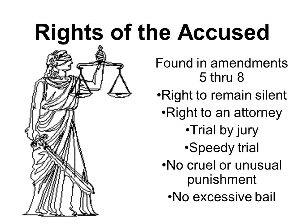 Rights of the Accused Found in amendments 5 thru 8