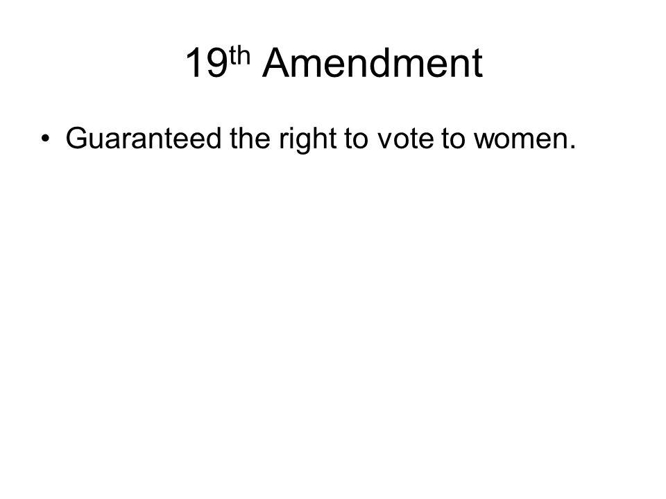 19th Amendment Guaranteed the right to vote to women.