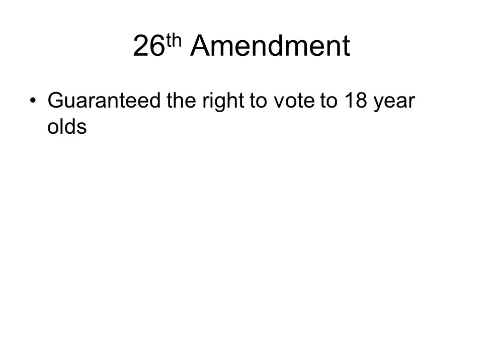 26th Amendment Guaranteed the right to vote to 18 year olds