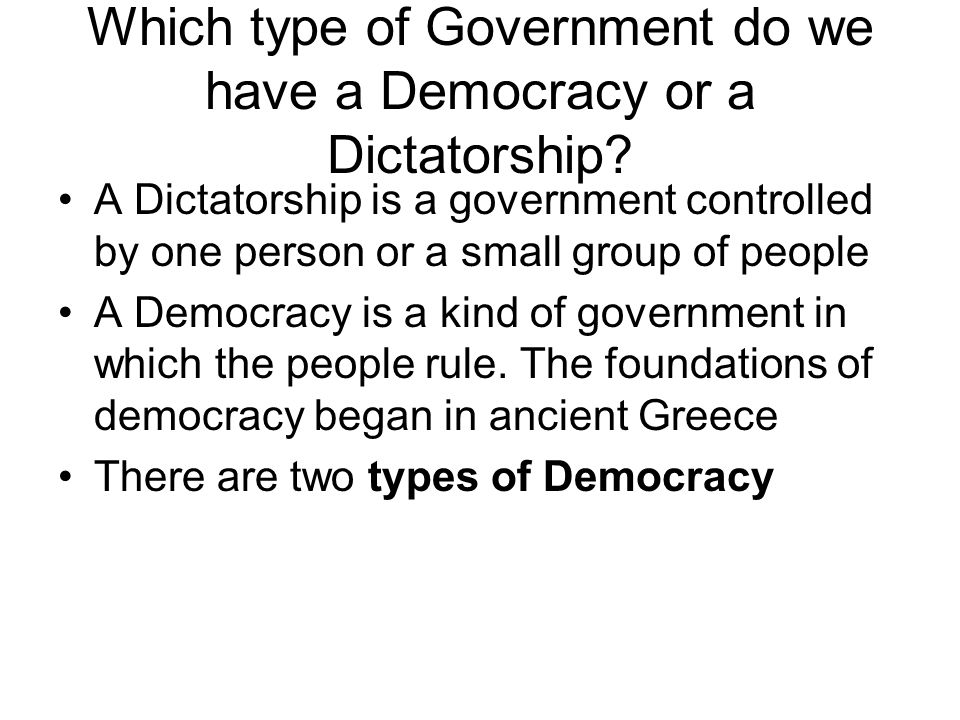 Which type of Government do we have a Democracy or a Dictatorship
