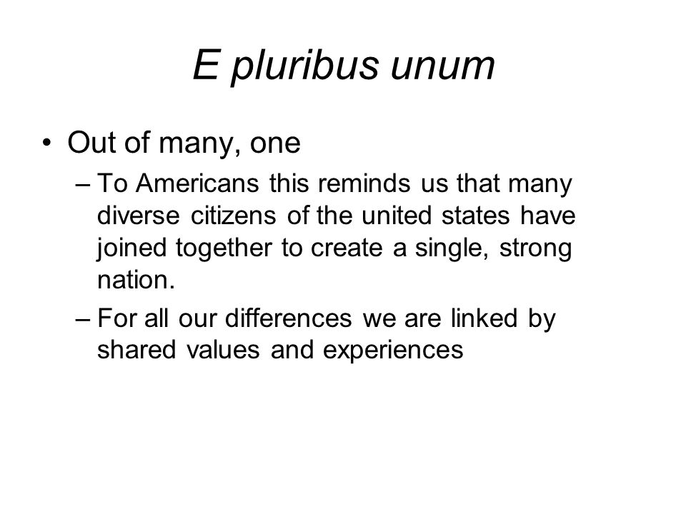 E pluribus unum Out of many, one