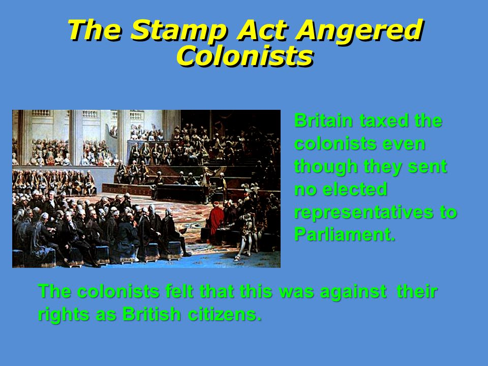 The Stamp Act Angered Colonists