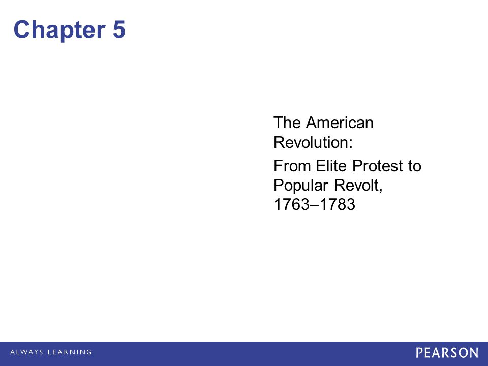 Chapter 5 The American Revolution: