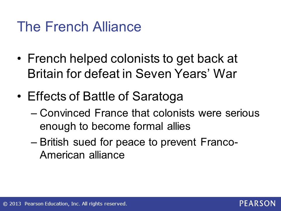 The French Alliance French helped colonists to get back at Britain for defeat in Seven Years' War.