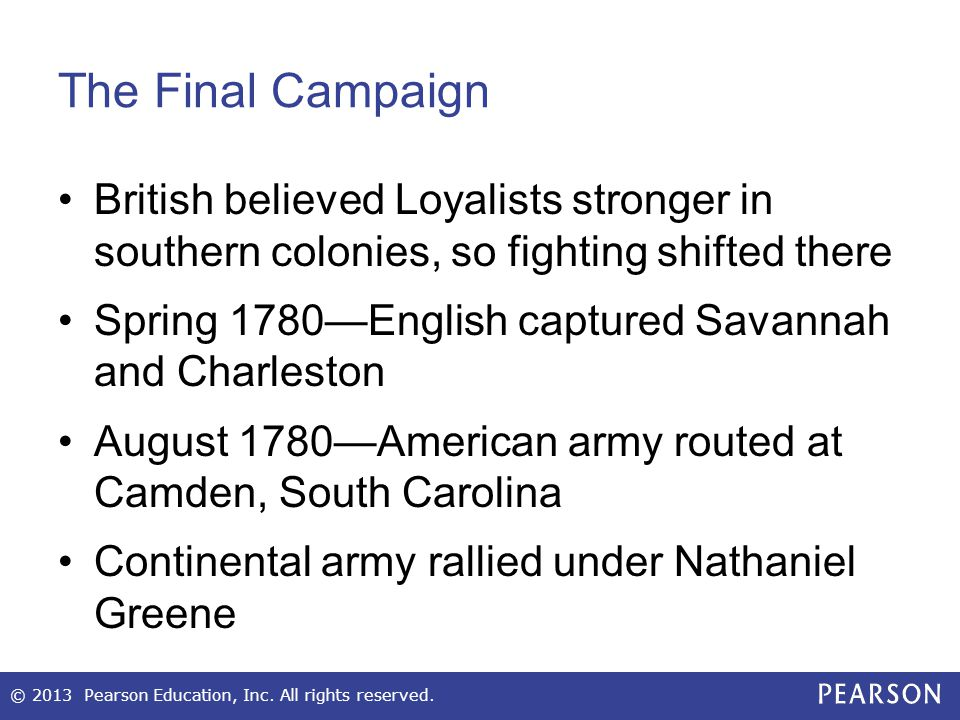 The Final Campaign British believed Loyalists stronger in southern colonies, so fighting shifted there.