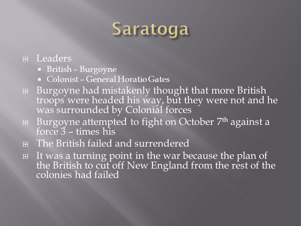 Saratoga Leaders. British – Burgoyne. Colonist – General Horatio Gates.