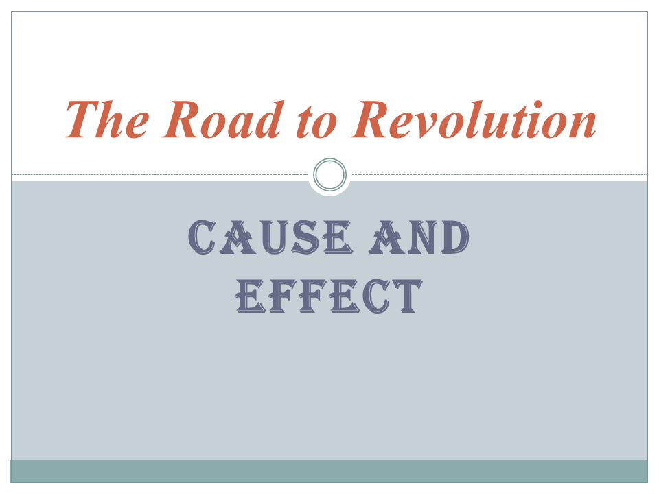 The Road to Revolution Cause and Effect
