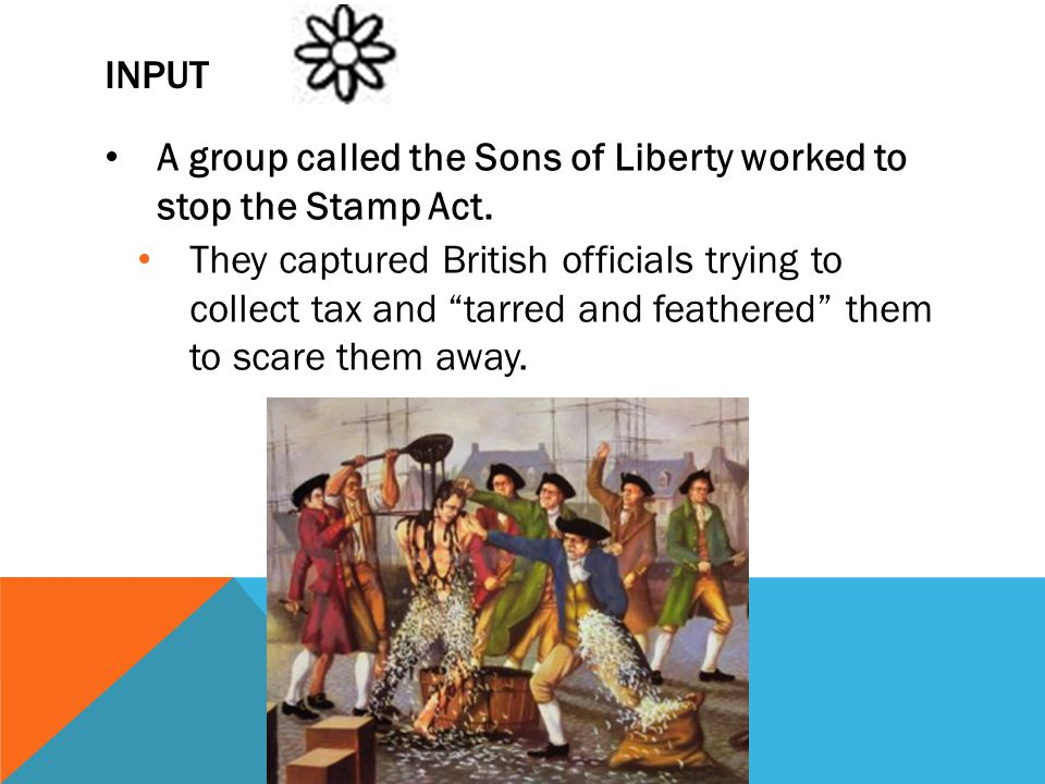 Input A group called the Sons of Liberty worked to stop the Stamp Act.
