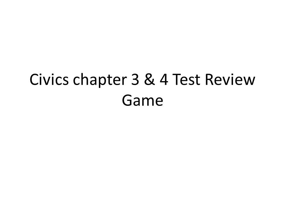 Civics chapter 3 & 4 Test Review Game