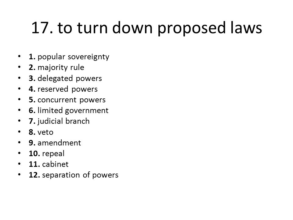 17. to turn down proposed laws