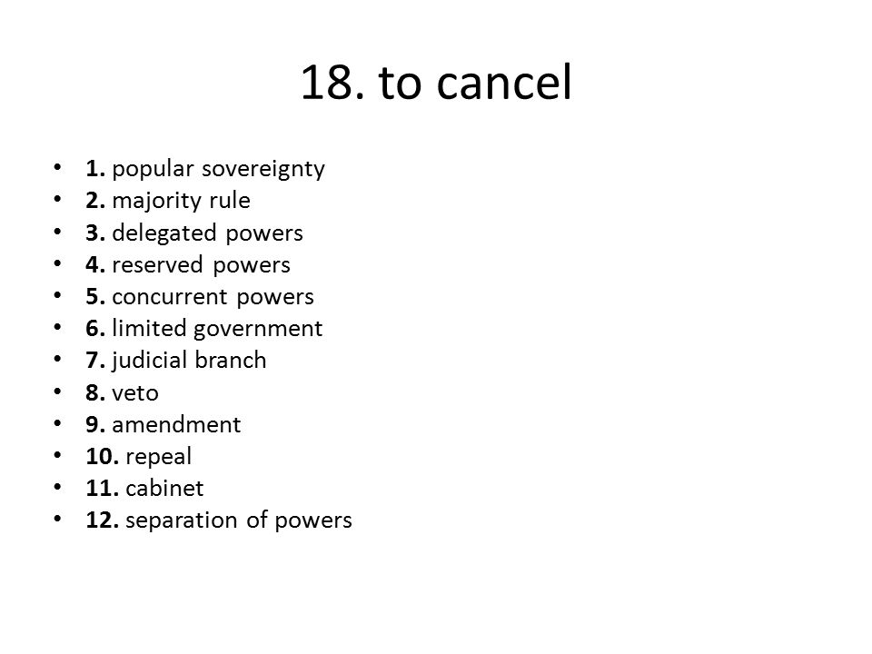 18. to cancel 1. popular sovereignty 2. majority rule
