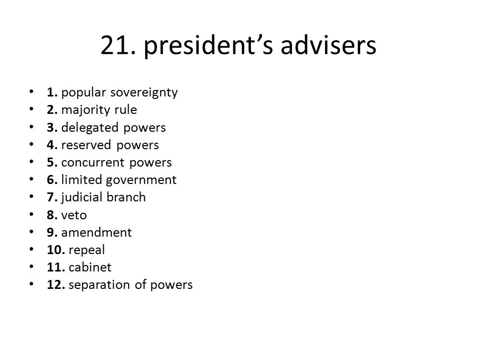 21. president's advisers 1. popular sovereignty 2. majority rule