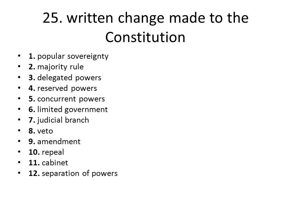 25. written change made to the Constitution