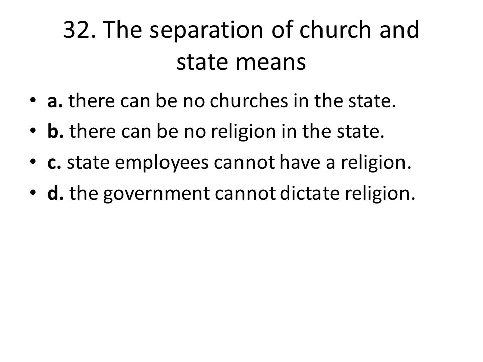 32. The separation of church and state means